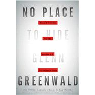 No Place to Hide Edward Snowden, the NSA, and the U.S. Surveillance State by Greenwald, Glenn, 9781627790734