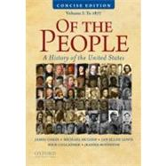 Of the People : A Concise History of the United States, Volume I: To 1877 by Oakes, James; McGerr, Michael; Lewis, Jan Ellen; Cullather, Nick; Boydston, Jeanne, 9780195390735
