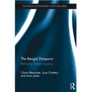 The Bengal Diaspora: Rethinking Muslim Migration by Alexander; Claire, 9780415530736