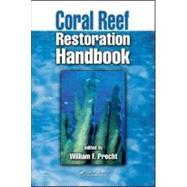 Coral Reef Restoration Handbook by Precht; William F., 9780849320736