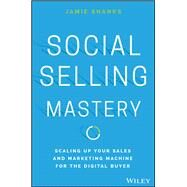 Social Selling Mastery by Shanks, Jamie, 9781119280736