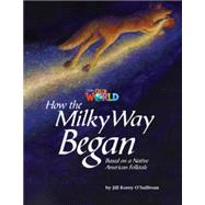Our World Readers: How the Milky Way Began American English by O'Sullivan, Jill Korey, 9781133730736