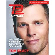 The TB12 Method How to Achieve a Lifetime of Sustained Peak Performance by Brady, Tom, 9781501180736