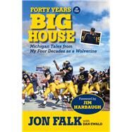 Forty Years in the Big House by Falk, Jon; Ewald, Dan; Harbaugh, Jim, 9781629370736