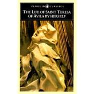 The Life of Saint Teresa of Avila by Herself by -vila, Teresa of (Author); Cohen, J. M. (Translator), 9780140440737