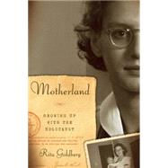 Motherland: Growing Up With the Holocaust by Goldberg, Rita, 9781620970737