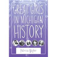 Great Girls in Michigan History by Majher, Patricia, 9780814340738