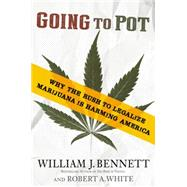 Going to Pot by Bennett, William J.; White, Robert A., 9781455560738