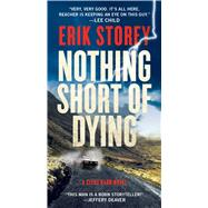 Nothing Short of Dying A Clyde Barr Novel by Storey, Erik, 9781501160738