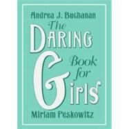 The Daring Book for Girls by Buchanan, Andrea J.; Peskowitz, Miriam, 9780061840739