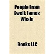 People from Ewell : James Whale, Percy Melmoth Walters, Peter Gethin, Arthur Melmoth Walters, Sean Yates, Michaela Strachan, Freddie Phillips by , 9781156330739