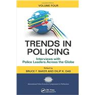 Trends in Policing: Interviews with Police Leaders Across the Globe, Volume Four by Baker; Bruce F., 9781439880739