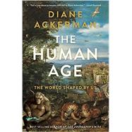 The Human Age: The World Shaped by Us by Ackerman, Diane, 9780393240740