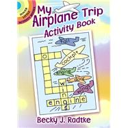 My Airplane Trip Activity Book by Radtke, Becky J., 9780486780740