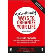 ADD-Friendly Ways to Organize Your Life: Strategies that Work from an Acclaimed Professional Organizer and a Renowned ADD Clinician by Unknown, 9781138190740