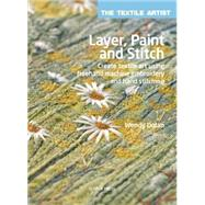 Layer, Paint and Stitch Create textile art using freehand machine embroidery and hand stitching by Dolan, Wendy, 9781782210740