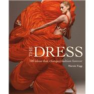 The Dress 100 Ideas that Changed Fashion Forever by Fogg, Marnie, 9781847960740