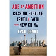 Age of Ambition: Chasing Fortune, Truth, and Faith in the New China by Osnos, Evan, 9780374280741