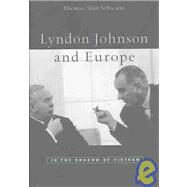 Lyndon Johnson and Europe : In the Shadow of Vietnam by Schwartz, Thomas Alan, 9780674010741