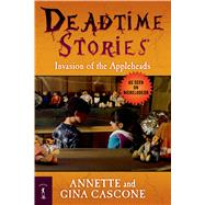 Deadtime Stories: Invasion of the Appleheads by Cascone, Annette; Cascone, Gina, 9780765330741