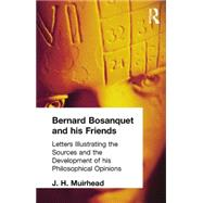 Bernard Bosanquet and his Friends: Letters Illustrating the Sources and the Development of his Philosophical Opinions by Muirhead, J H, 9781138870741