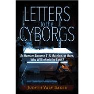 Letters to the Cyborgs by Baker, Judyth Vary, 9781634240741