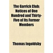 The Garrick Club: Notices of One Hundred and Thirty-five of Its Former Members by Ingoldsby, Thomas, 9781154530742