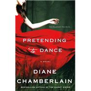 Pretending to Dance A Novel by Chamberlain, Diane, 9781250010742
