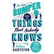 The Bumper Book of Things That Nobody Knows by Hartston, William, 9781786490742