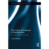 The Culture of Enterprise in Neoliberalism: Specters of Entrepreneurship by Marttila; Tomas, 9781138920743