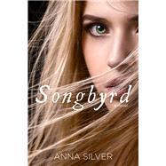 Songbyrd by Silver, Anna, 9781631630743