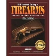 2015 Standard Catalog of Firearms: The Collector's Price & Reference Guide by Lee, Jerry, 9781440240744
