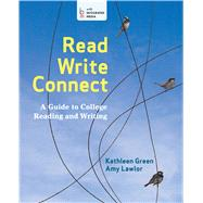 Read, Write, Connect A Guide to College Reading and Writing by Green, Kathleen; Lawlor, Amy, 9781457620744