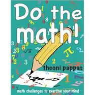 Do the math! math challenges to exercise your mind by Pappas, Theoni, 9781884550744