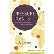 Pressure Points : Twelve Global Issues Shaping the Face of the Church by Payne, J. D., 9781418550745