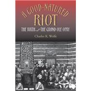 A Good-Natured Riot by Wolfe, Charles K., 9780826520746
