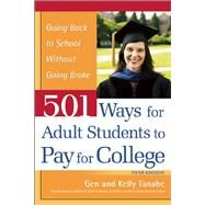 501 Ways for Adult Students to Pay for College Going Back to School Without Going Broke by Tanabe, Gen; Tanabe, Kelly, 9781617600746
