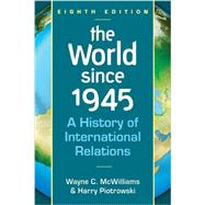 World Since 1945: A History of International Relations by McWilliams, Wayne C., 9781626370746