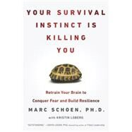 Your Survival Instinct Is Killing You Retrain Your Brain to Conquer Fear and Build Resilience by Schoen, Marc; Loberg, Kristin, 9780142180747