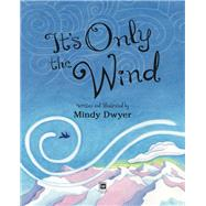 It's Only the Wind by Dwyer, Mindy, 9781513260747