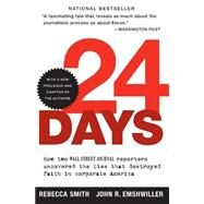 24 Days: How Two Wall Street Journal Reporters Uncovered the Lies That Destroyed Faith in  Corporate America by Smith, Rebecca, 9780060520748