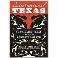 Supernatural Texas: 50 Chilling Tales from the Lone Star State by Syers, William Edward; Stark, Sarah; Wilson, Michael J., 9780997020748