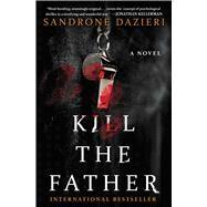Kill the Father by Dazieri, Sandrone; Shugaar, Antony, 9781501130748