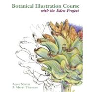 Botanical Illustration Course With the Eden Project by Martin, Rosie; Thurstan, Meriel, 9780713490749