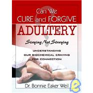 Can We Cure and Forgive Adultery? Staying Not Straying by Weil, Dr Bonnie Eaker, 9780741420749