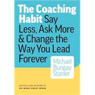 The Coaching Habit by Stanier, Michael Bungay, 9780978440749