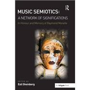 Music Semiotics: A Network of Significations: In Honour and Memory of Raymond Monelle by Sheinberg,Esti;Sheinberg,Esti, 9781138270749