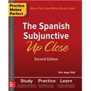 Practice Makes Perfect: The Spanish Subjunctive Up Close, Second Edition by Vogt, Eric, 9781260010749