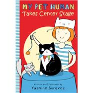 My Pet Human Takes Center Stage by Surovec, Yasmine, 9781626720749