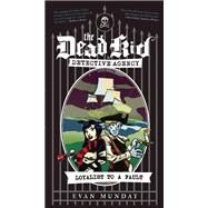 Loyalist to a Fault The Dead Kid Detective Agency #3 by Munday, Evan, 9781770410749
